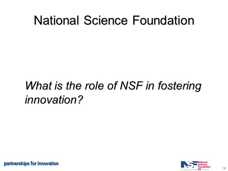 12 National Science Foundation What is the role of NSF in fostering innovation