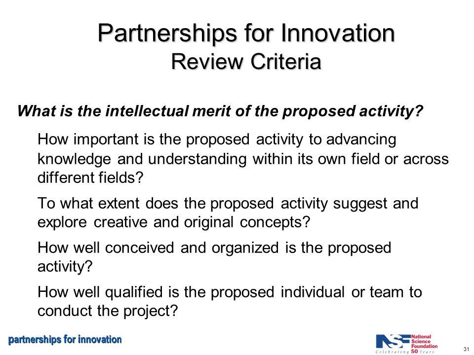 31 Partnerships for Innovation Review Criteria What is the intellectual merit of the proposed activity.