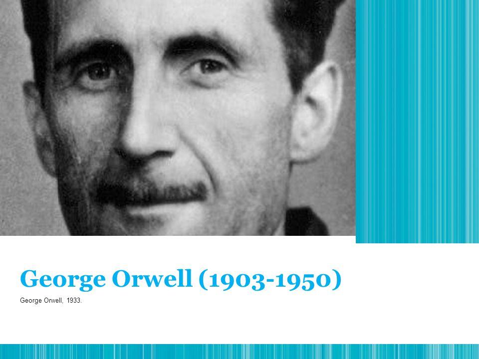 George Orwell (1903-1950) George Orwell, 1933.