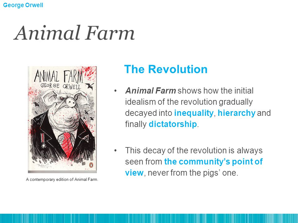 Animal Farm shows how the initial idealism of the revolution gradually decayed into inequality, hierarchy and finally dictatorship.