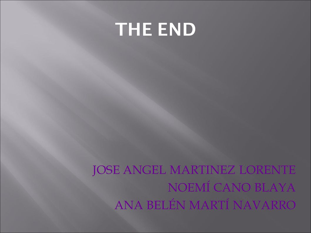 THE END JOSE ANGEL MARTINEZ LORENTE NOEMÍ CANO BLAYA ANA BELÉN MARTÍ NAVARRO
