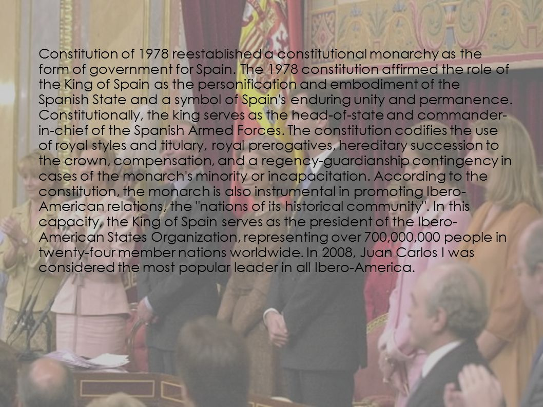  The Spanish Constitution of 1978 reestablished a constitutional monarchy as the form of government for Spain. The 1978 constitution affirmed the rol