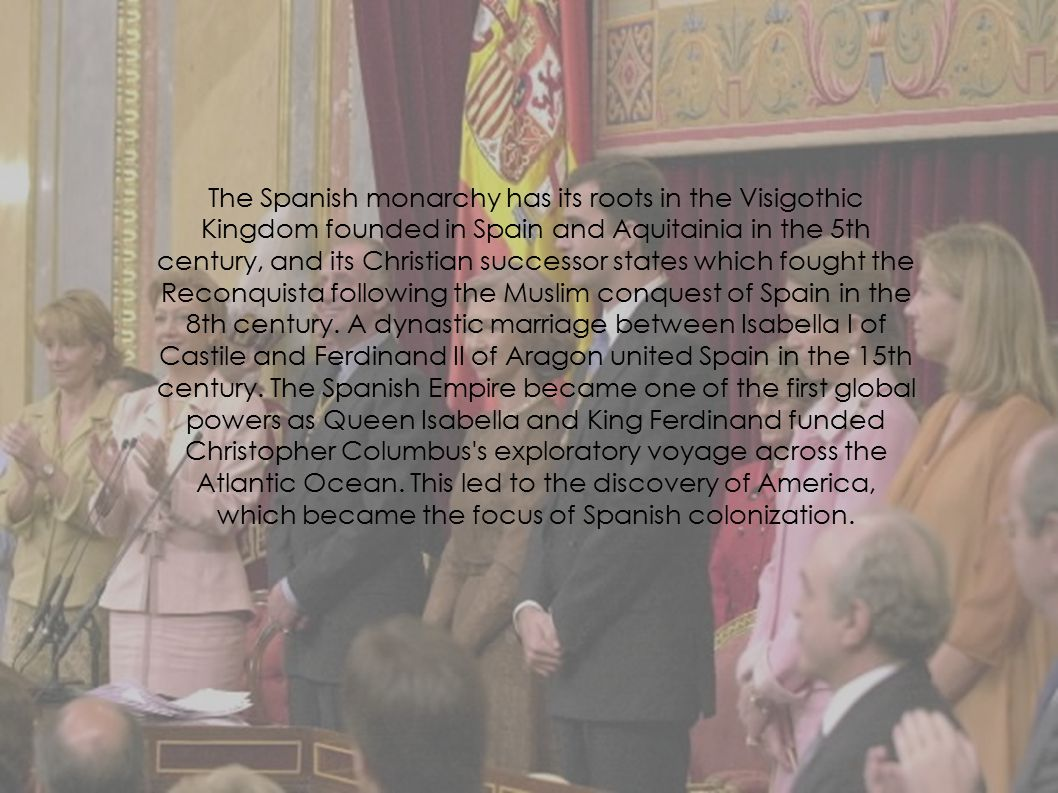 The Spanish monarchy has its roots in the Visigothic Kingdom founded in Spain and Aquitainia in the 5th century, and its Christian successor states wh