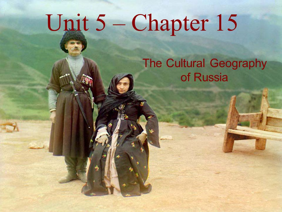 Unit 5 – Chapter 15 The Cultural Geography of Russia