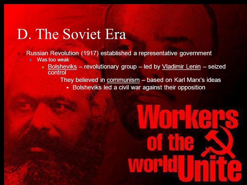 D. The Soviet Era Russian Revolution (1917) established a representative government Was too weak Bolsheviks – revolutionary group – led by Vladimir Le