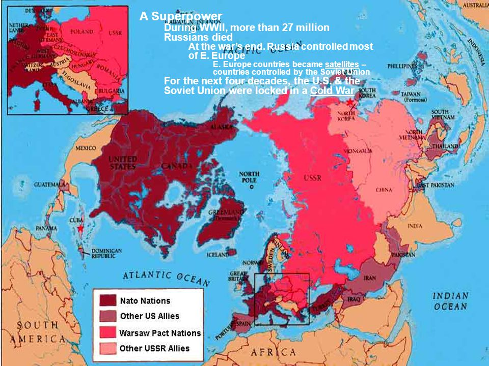 A Superpower During WWII, more than 27 million Russians died At the war's end. Russia controlled most of E. Europe E. Europe countries became satellit