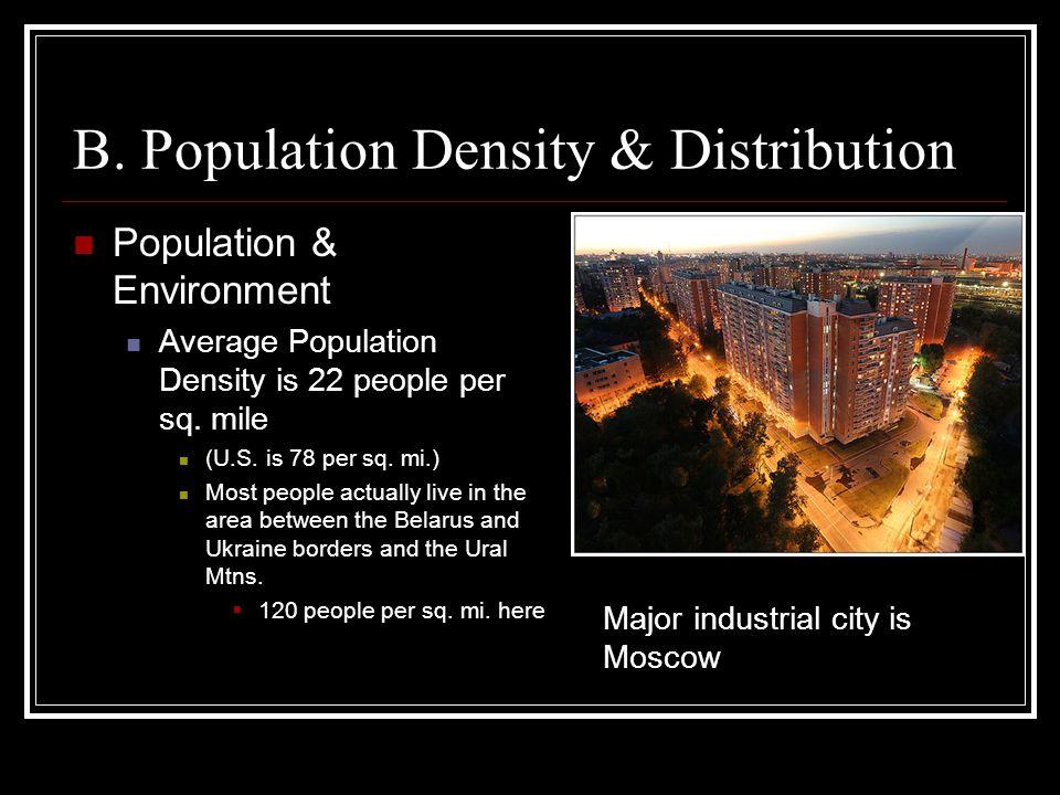 B. Population Density & Distribution Population & Environment Average Population Density is 22 people per sq. mile (U.S. is 78 per sq. mi.) Most peopl