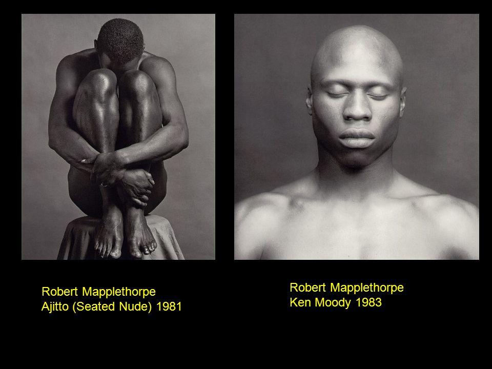 Robert Mapplethorpe Ajitto (Seated Nude) 1981 Robert Mapplethorpe Ken Moody 1983