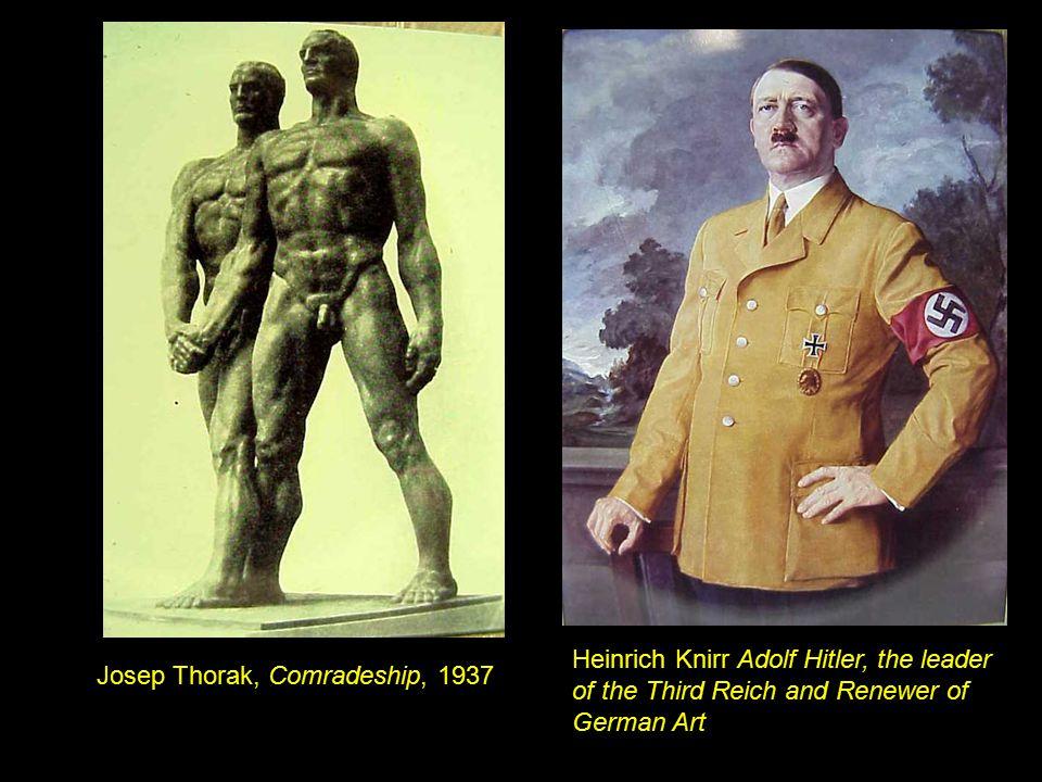 Josep Thorak, Comradeship, 1937 Heinrich Knirr Adolf Hitler, the leader of the Third Reich and Renewer of German Art