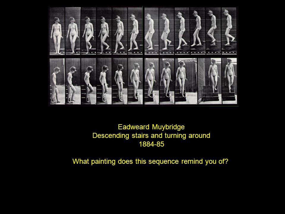 Eadweard Muybridge Descending stairs and turning around 1884-85 What painting does this sequence remind you of