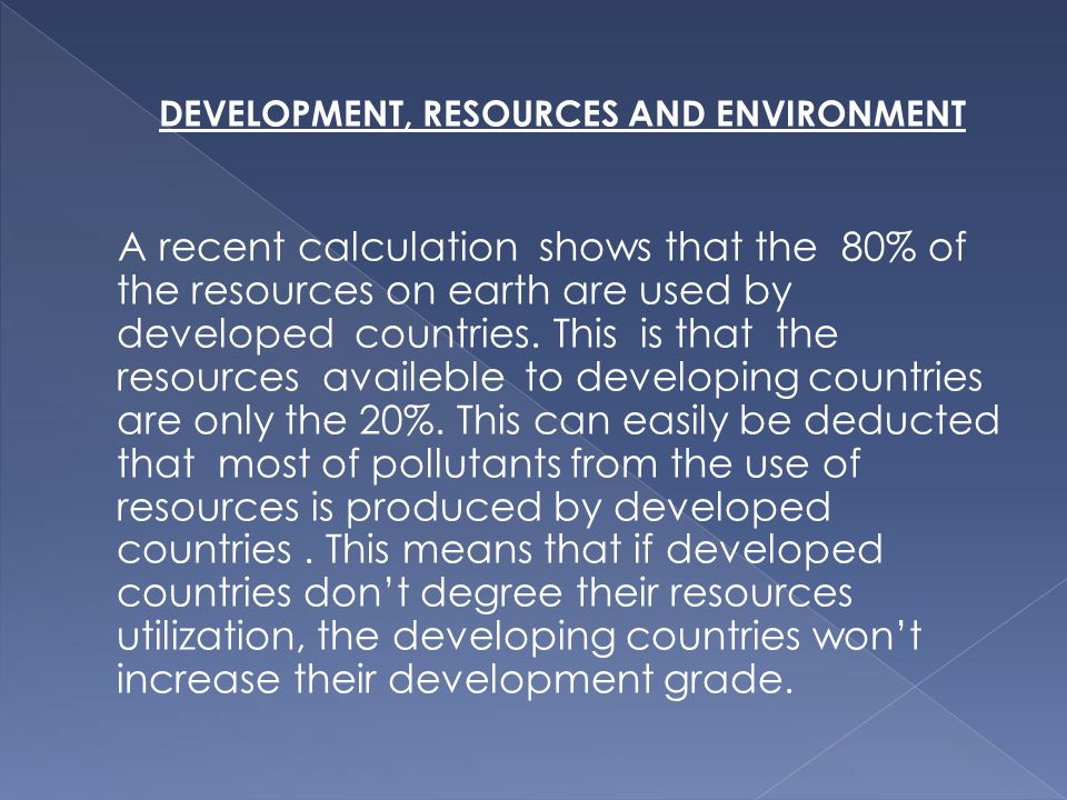 Another problem in developing countries is the parallel growth of the population and the economy because the resources that must be used are for everyone the same.