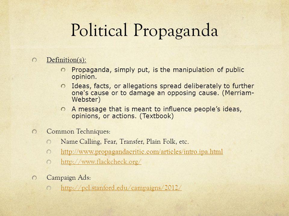 Political Propaganda Definition(s): Propaganda, simply put, is the manipulation of public opinion.