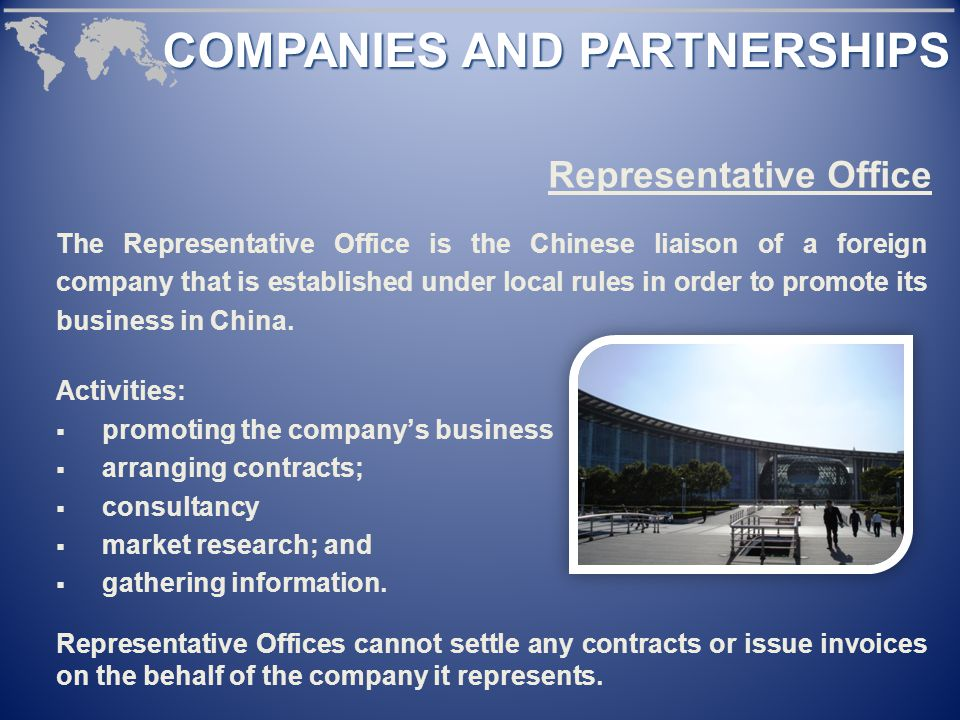 The Representative Office is the Chinese liaison of a foreign company that is established under local rules in order to promote its business in China.