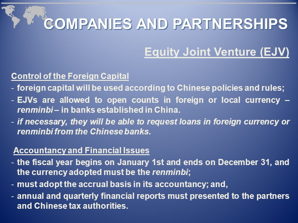 Control of the Foreign Capital -foreign capital will be used according to Chinese policies and rules; -EJVs are allowed to open counts in foreign or local currency – renminbi – in banks established in China.