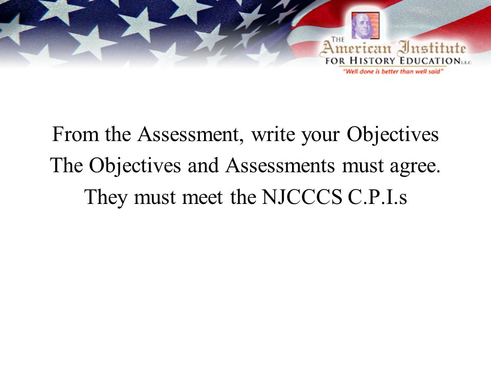 From the Assessment, write your Objectives The Objectives and Assessments must agree.