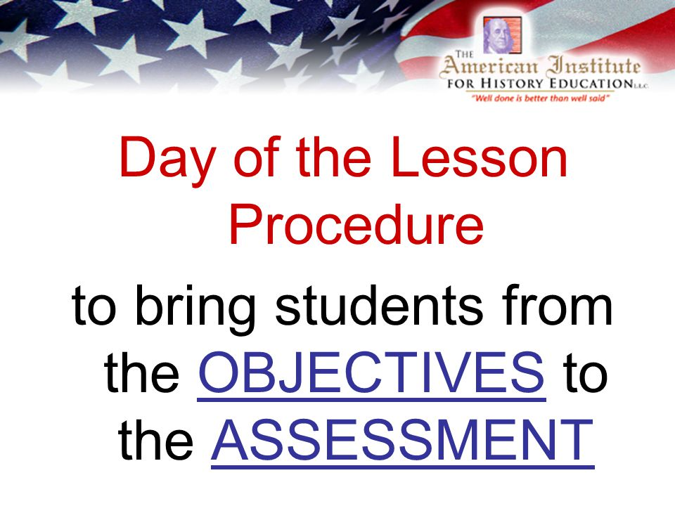Day of the Lesson Procedure to bring students from the OBJECTIVES to the ASSESSMENT