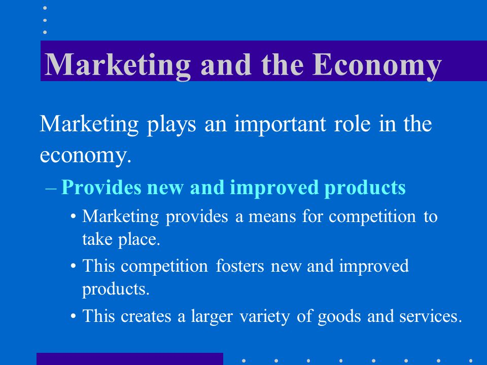 Marketing and the Economy Marketing plays an important role in the economy.