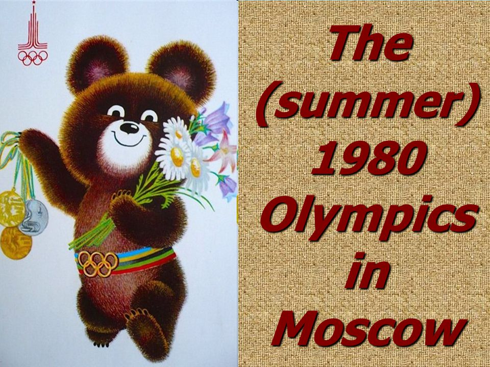 The ( summer) 1980 Olympics in Moscow