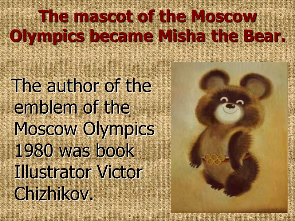 The mascot of the Moscow Olympics became Misha the Bear. The author of the emblem of the Moscow Olympics 1980 was book Illustrator Victor Chizhikov. T