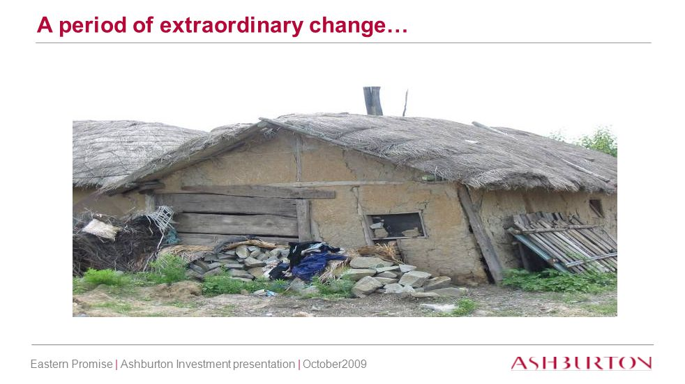 Eastern Promise | Ashburton Investment presentation | October2009 A period of extraordinary change…