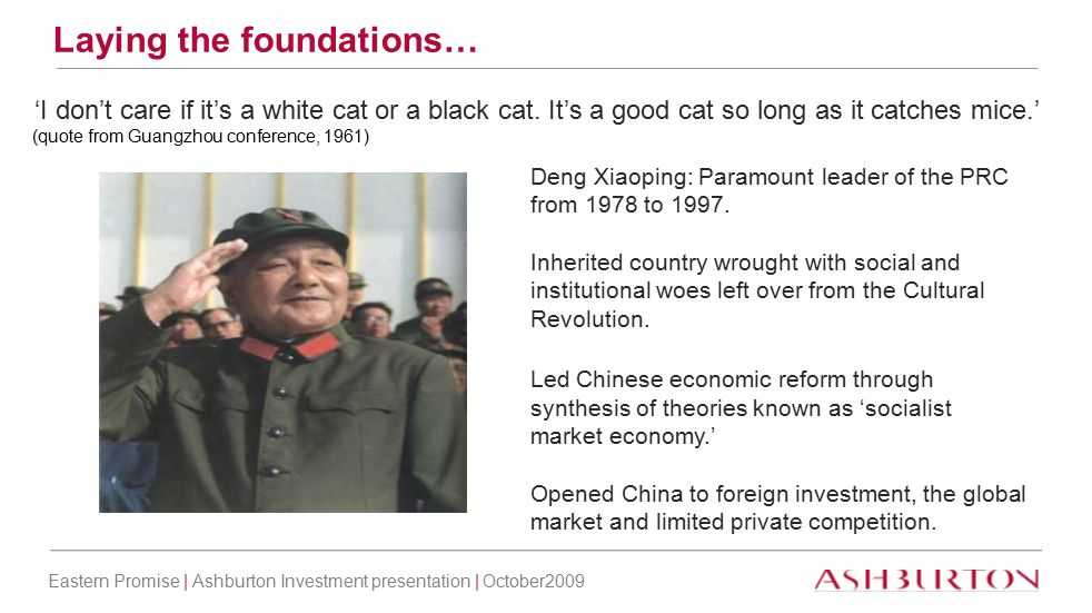 Eastern Promise | Ashburton Investment presentation | October2009 Chairman Mao Chairman Hua Guofeng Chairman Deng Xiaoping Chairman Jiang Zemin Chairman Hu Jintao How did we get there?