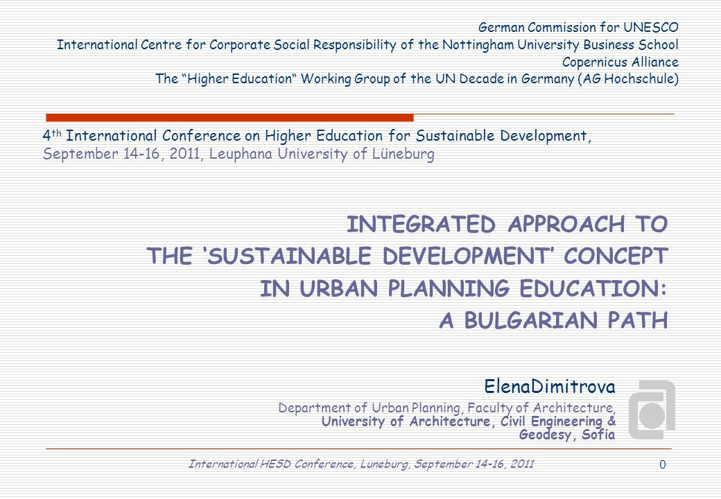 International HESD Conference, Luneburg, September 14-16, 2011 0 INTEGRATED APPROACH TO THE 'SUSTAINABLE DEVELOPMENT' CONCEPT IN URBAN PLANNING EDUCAT