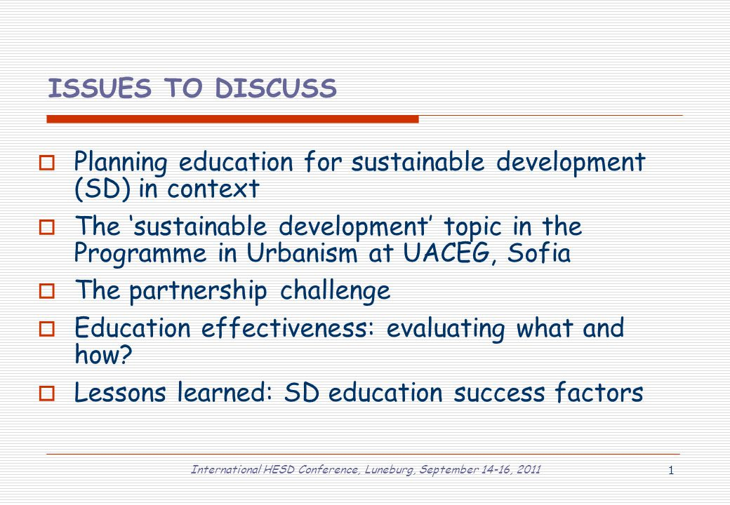 International HESD Conference, Luneburg, September 14-16, 2011 1 ISSUES TO DISCUSS  Planning education for sustainable development (SD) in context 