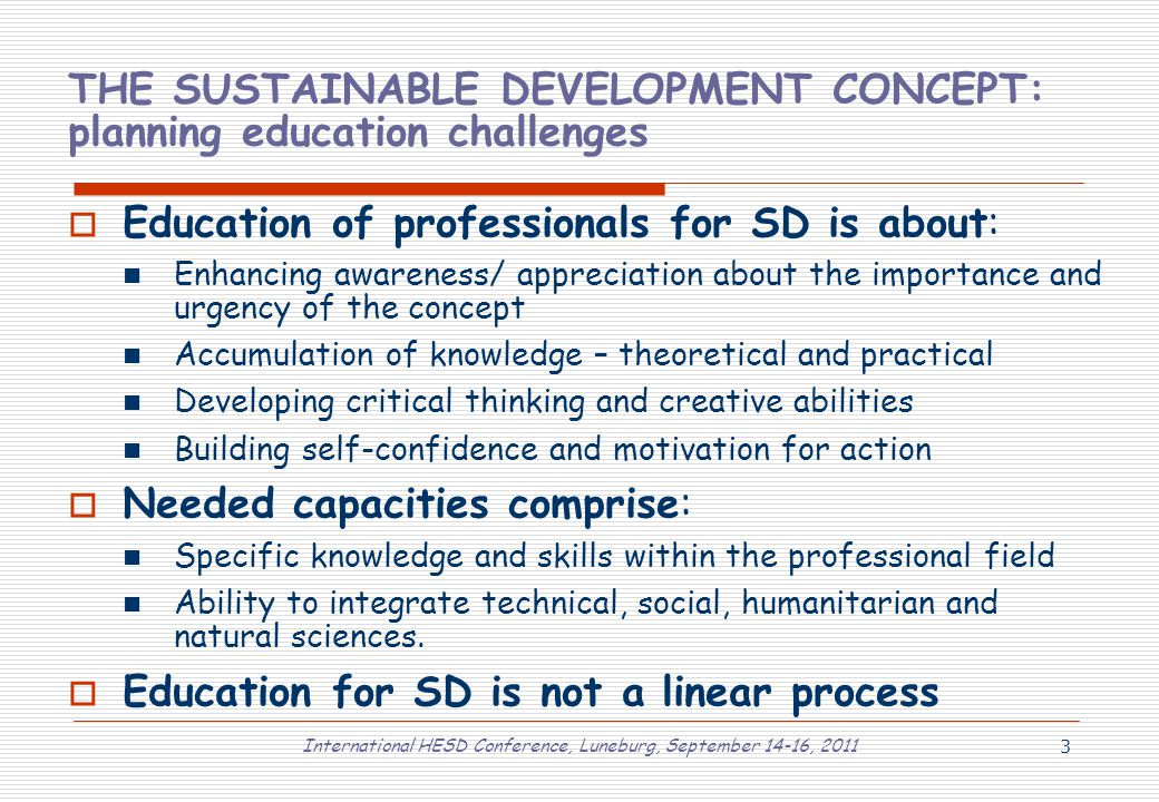 International HESD Conference, Luneburg, September 14-16, 2011 3 THE SUSTAINABLE DEVELOPMENT CONCEPT: planning education challenges  Education of pro