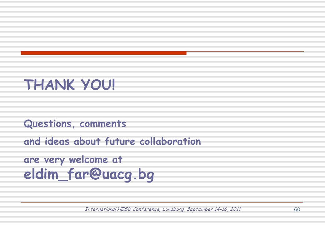 International HESD Conference, Luneburg, September 14-16, 2011 60 THANK YOU! Questions, comments and ideas about future collaboration are very welcome