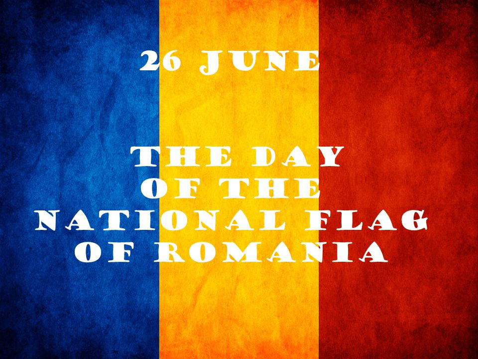26 June the Day of the National Flag of Romania