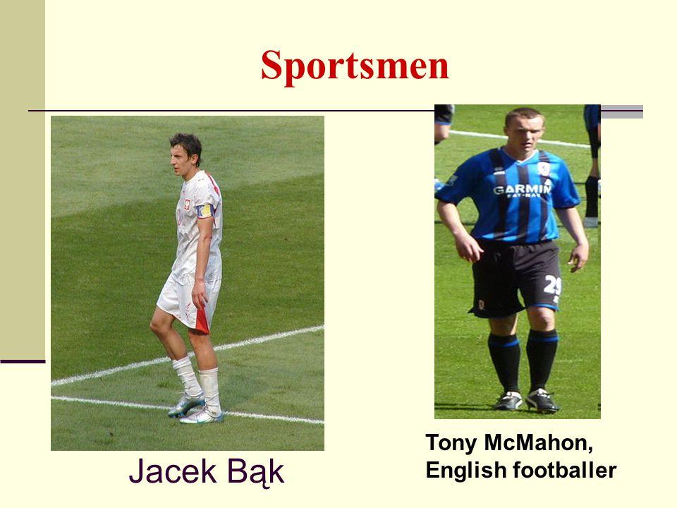 Sportsmen Jacek Bąk Tony McMahon, English footballer