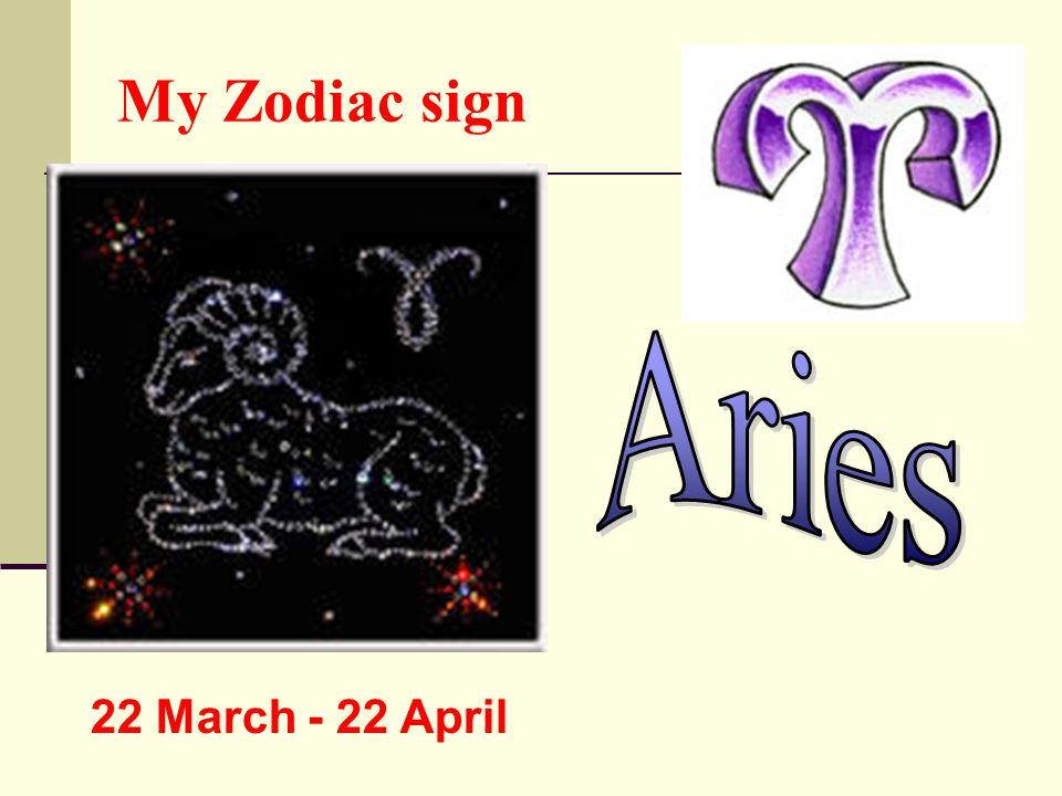 My Zodiac sign 22 March - 22 April