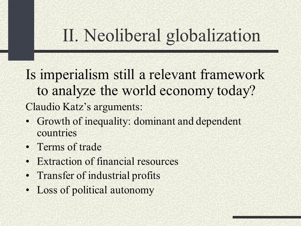 II. Neoliberal globalization Is imperialism still a relevant framework to analyze the world economy today? Claudio Katz's arguments: Growth of inequal