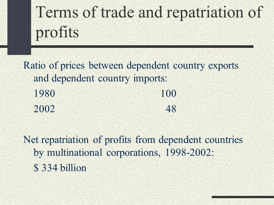 Terms of trade and repatriation of profits Ratio of prices between dependent country exports and dependent country imports: 1980100 2002 48 Net repatr