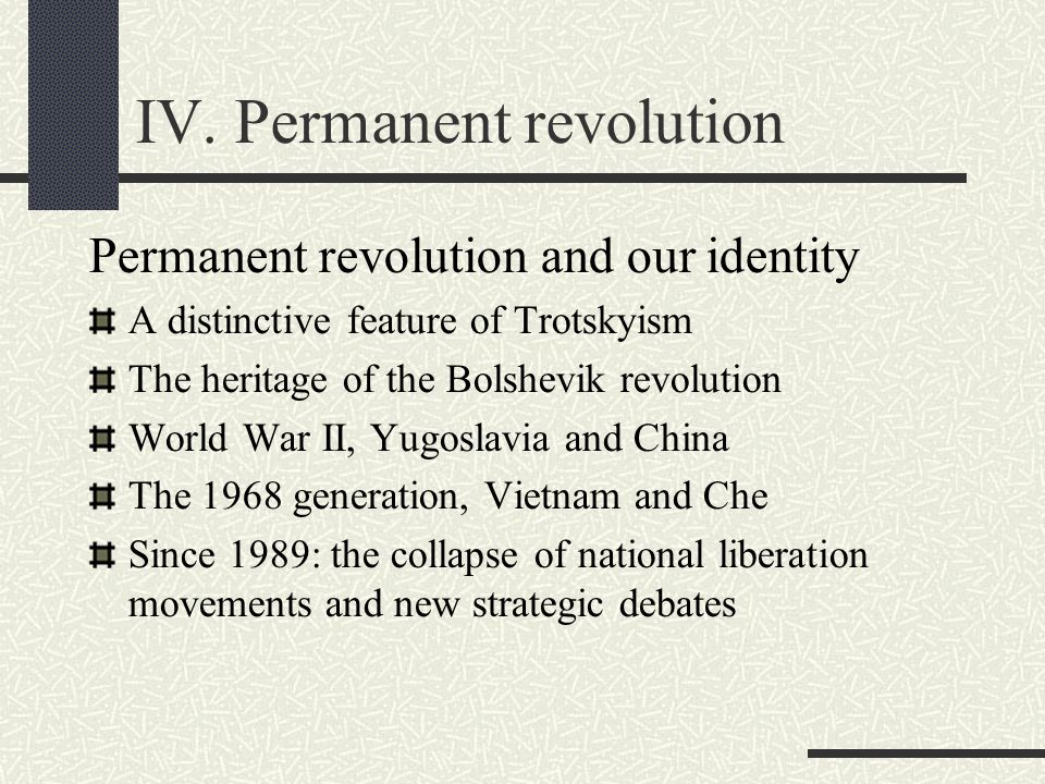 IV. Permanent revolution Permanent revolution and our identity A distinctive feature of Trotskyism The heritage of the Bolshevik revolution World War