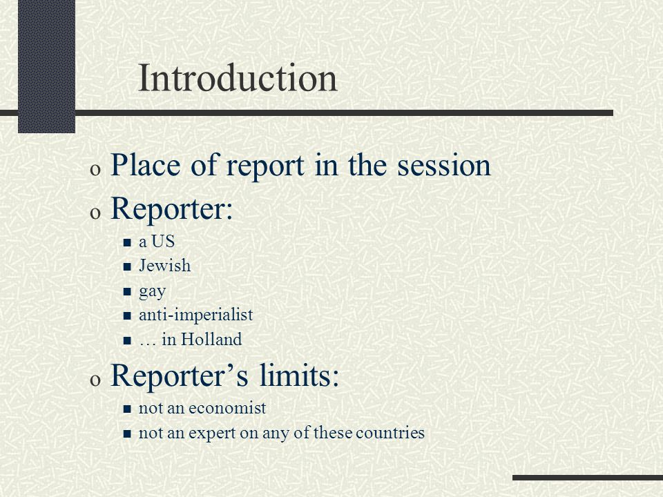 Introduction o Place of report in the session o Reporter: a US Jewish gay anti-imperialist … in Holland o Reporter's limits: not an economist not an expert on any of these countries