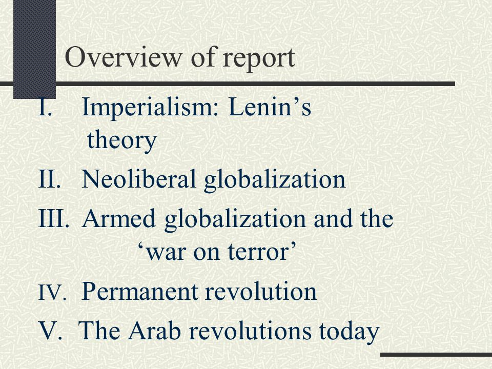 Overview of report I.Imperialism: Lenin's theory II.Neoliberal globalization III.Armed globalization and the 'war on terror' IV.