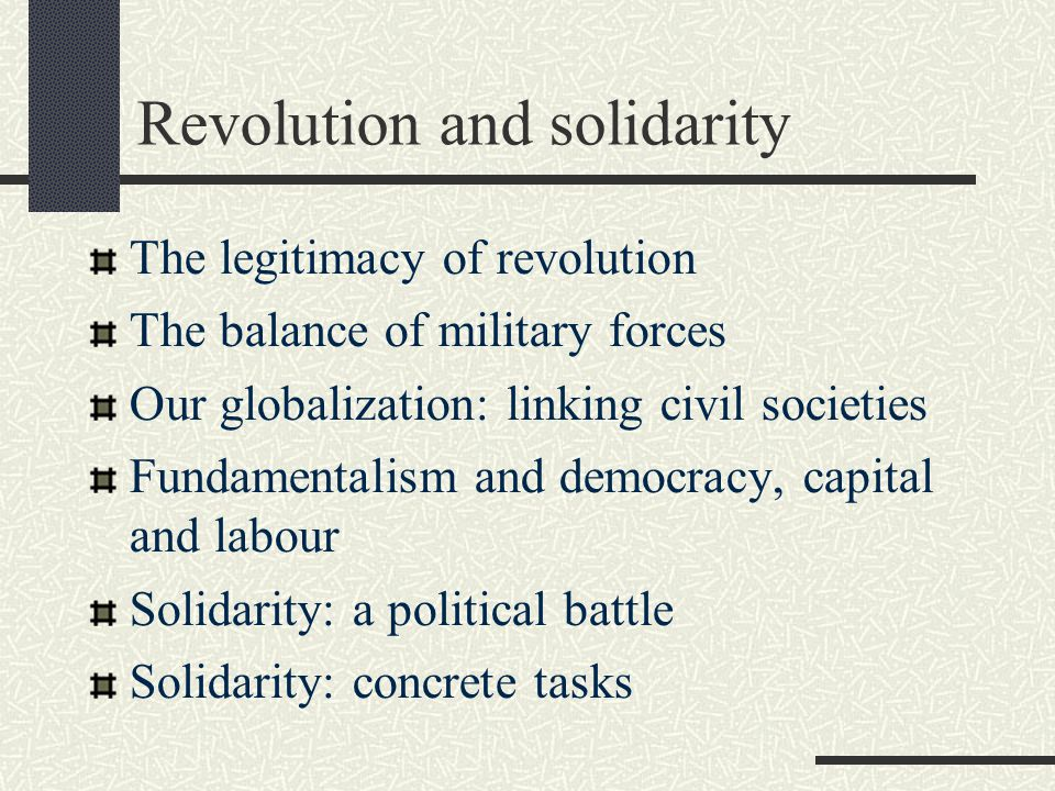 Revolution and solidarity The legitimacy of revolution The balance of military forces Our globalization: linking civil societies Fundamentalism and democracy, capital and labour Solidarity: a political battle Solidarity: concrete tasks