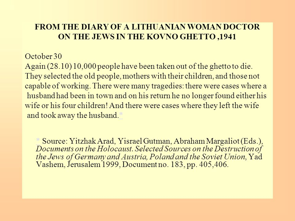 FROM THE DIARY OF A LITHUANIAN WOMAN DOCTOR ON THE JEWS IN THE KOVNO GHETTO,1941 October 30 Again (28.10) 10,000 people have been taken out of the ghe