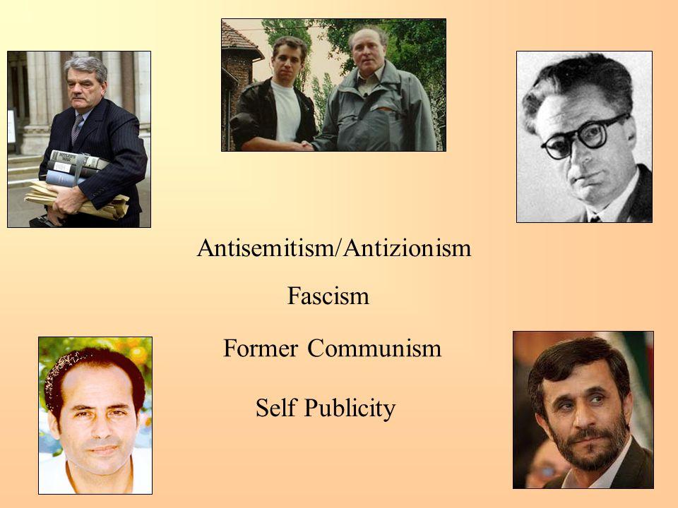 Antisemitism/Antizionism Fascism Former Communism Self Publicity