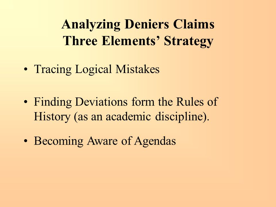 Analyzing Deniers Claims Three Elements' Strategy Tracing Logical Mistakes Finding Deviations form the Rules of History (as an academic discipline). B