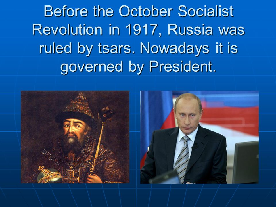 Before the October Socialist Revolution in 1917, Russia was ruled by tsars.