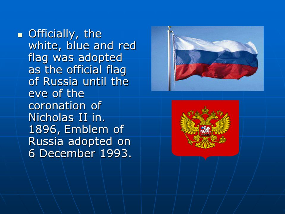 Officially, the white, blue and red flag was adopted as the official flag of Russia until the eve of the coronation of Nicholas II in. 1896, Emblem of