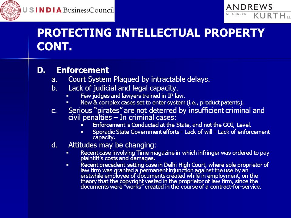 PROTECTING INTELLECTUAL PROPERTY CONT. D.Enforcement a.Court System Plagued by intractable delays.