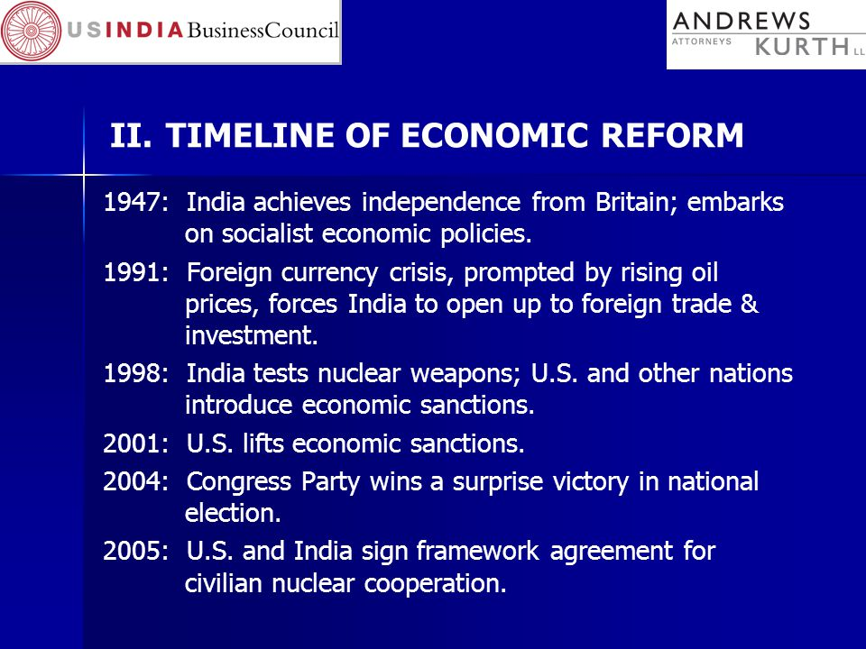 II. TIMELINE OF ECONOMIC REFORM 1947: India achieves independence from Britain; embarks on socialist economic policies. 1991: Foreign currency crisis,