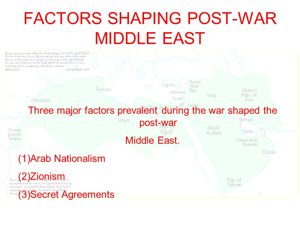 FACTORS SHAPING POST-WAR MIDDLE EAST Three major factors prevalent during the war shaped the post-war Middle East.