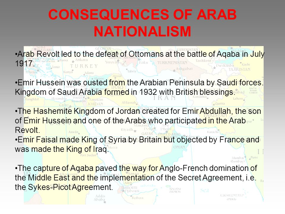 CONSEQUENCES OF ARAB NATIONALISM Arab Revolt led to the defeat of Ottomans at the battle of Aqaba in July 1917.