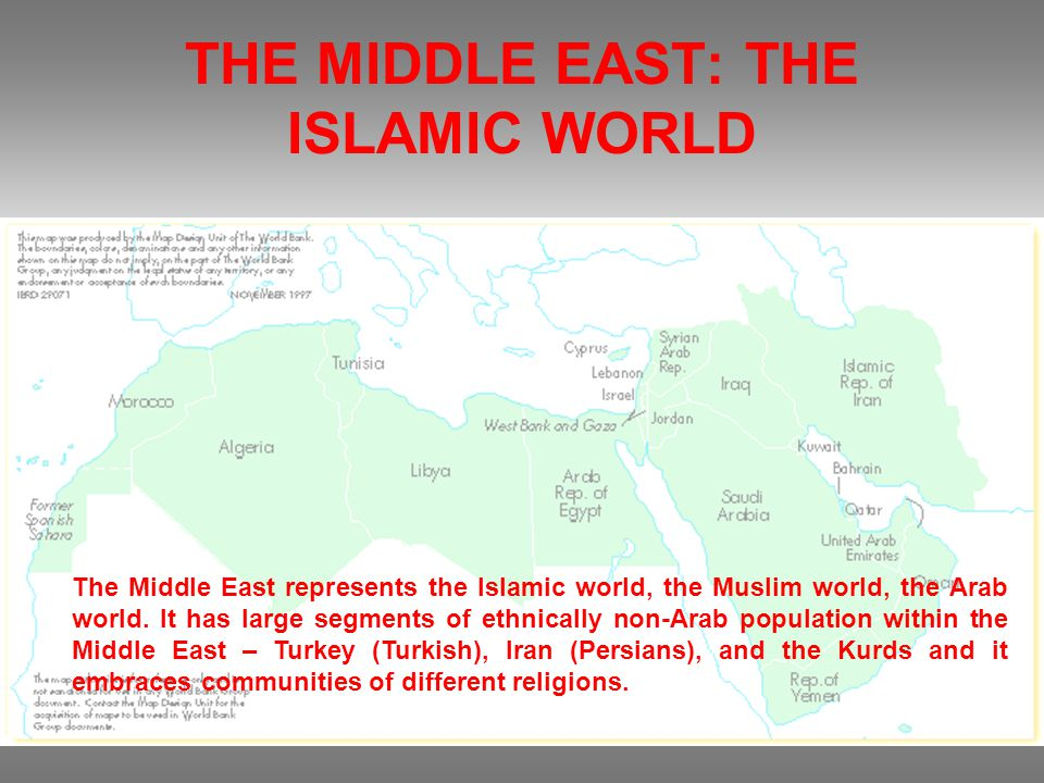 THE MIDDLE EAST: THE ISLAMIC WORLD The Middle East represents the Islamic world, the Muslim world, the Arab world.