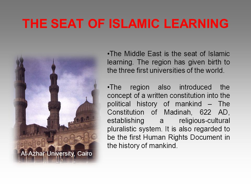 THE SEAT OF ISLAMIC LEARNING The Middle East is the seat of Islamic learning.