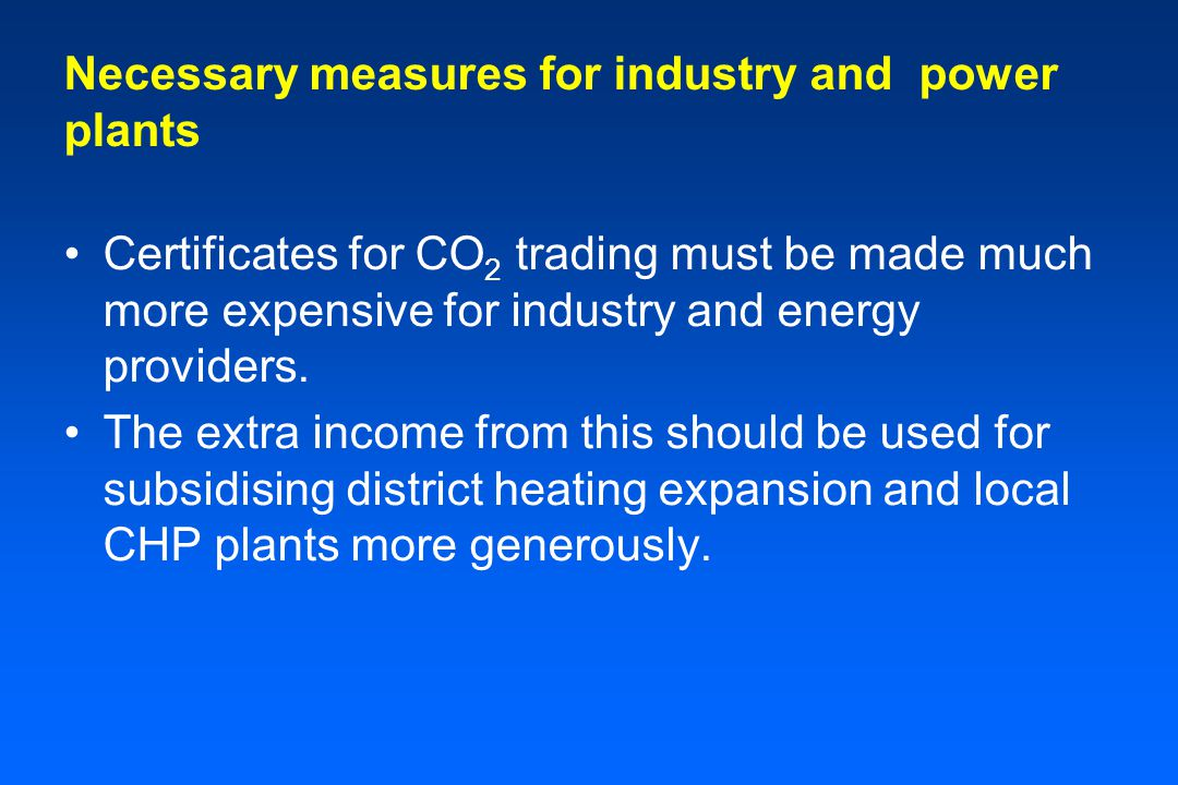 Necessary measures for industry and power plants Certificates for CO 2 trading must be made much more expensive for industry and energy providers.